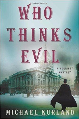 Who Thinks Evil: A Professor Moriarty Novel (Professor Moriarty Novels) by Michael Kurland