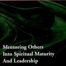 Organic Disciplemaking: Mentoring Others Into Spiritual Maturity And Leadership
