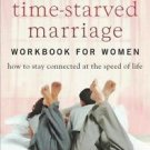 Your Time-Starved Marriage Workbook for Women: How to Stay Connected at the