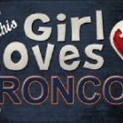 "This Girl Loves Her Broncos License Plate Tag 6"" x 12"" NFL Denver Metal Auto"