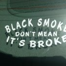 Black Smoke Don't Mean It's Broke Vinyl Car Window Bumper Sticker Decal Diesel Truck Rolling Coal
