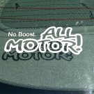 No Boost. All Motor! Vinyl Car Window Bumper Sticker Decal Tuner Drifter Mechanic JDM EDM USDM