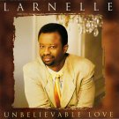 Larnelle* - Unbelievable Love (CD, Club) 1995