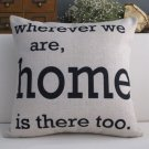 Wherever we are, home is there words printed cushion cover