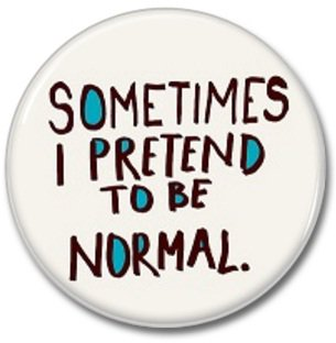 I PRETEND TO BE NORMAL button! (25mm, badges, pins, girl power)