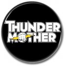 TUNDERMOTHER button! (25mm, badges, pins, sleaze, hair metal, heavy metal)