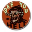 See You In Hell button (badges, pins, 25mm. occult, horror)