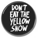 Don't Eat The Yellow Snow band button! (25mm, badges, pins, rock)