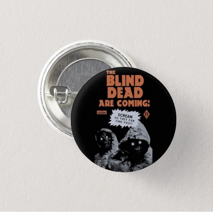 The Blind Dead Are Coming Movie button (badges, pins, pinbacks)