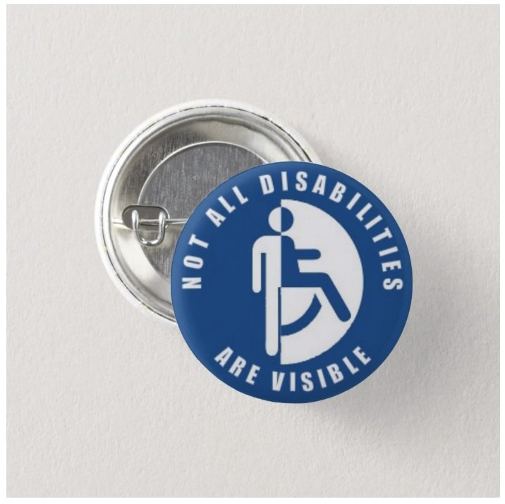 Not All Disabilities Are Visible button (25mm, badges, pins, medical alert)