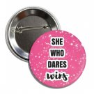 She Who Dares Wins button! (25mm, badges, pins, girl power, feminist, smash patriarchy)