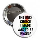 The Only Choice I Made Was To Be Myself Button (25mm, badges, pins, gay pride)