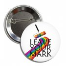 Leave Your Mark Gay Pride Button (25mm, badges, pins, rainbow, lgbtq, lesbian, transsexual))