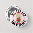 We Can End Gun Violence button (1', badges, pins)