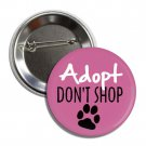 Adopt Don't Shop Pink button (1 inch, badges, pins, dog mom)