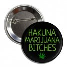 Hakuna Marijuana Bitches button (1', badges, pins, weed, joint, stoned, bong)
