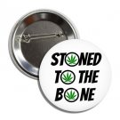 Stoned To The Bone button (1', badges, pins, weed, joint, stoned, bong)
