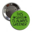 This Grass Is Always Greener button (1', badges, pins, weed, joint, stoned, bong)