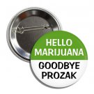 Hello Marijuana Goodbye Prozak button (1', badges, pins, weed, joint, stoned, bong)