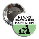 He Who Plants A Tree Plants A Hope button (1', badges, pins, weed, joint, stoned, bong)