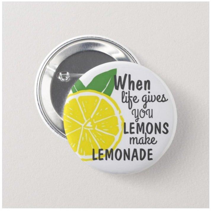 When Life Gives You Lemons Make Lemonade button (1', badges, pins, motivational,)