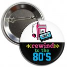 Rewind To The 80's button (1', badges, pins, eighties, vintage, made in, retro)