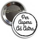 Per Aspera Ad Astra Button (1 inch, badges, buttons, pins, ancient roman phrases)