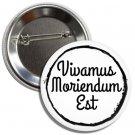 Vivamus, Moriendum EstButton(1 inch, badges, buttons, pins, ancient roman phrases)