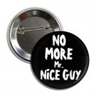 No More Mr Nice Guy button (25mm, badges, pins, patches, tshirt)