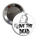 I Love The Dead button (25mm, badges, pins, patches, tshirt)