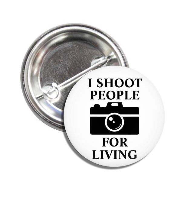 I Shoot People For Living button (25mm, badges, pins, funny, quotes, love photography)