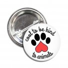 Cool To Be Kind To Animals button (1inch, badges, pins, vegan)