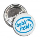 Baby Inside Blue button! (badges, pins, pinbacks, baby shower, gender reveal)