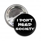 I Don't Need Society button (1', badges, pins, anarchy, god save the queen, punks not dead)