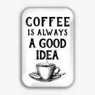 Coffee Is Always A Good Idead Fridge Magnet (refrigerator magnet, quotes)