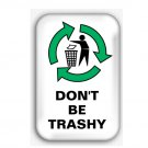 Don't Be Trashy Fridge Magnet (poster, print, refrigerator, climate change)
