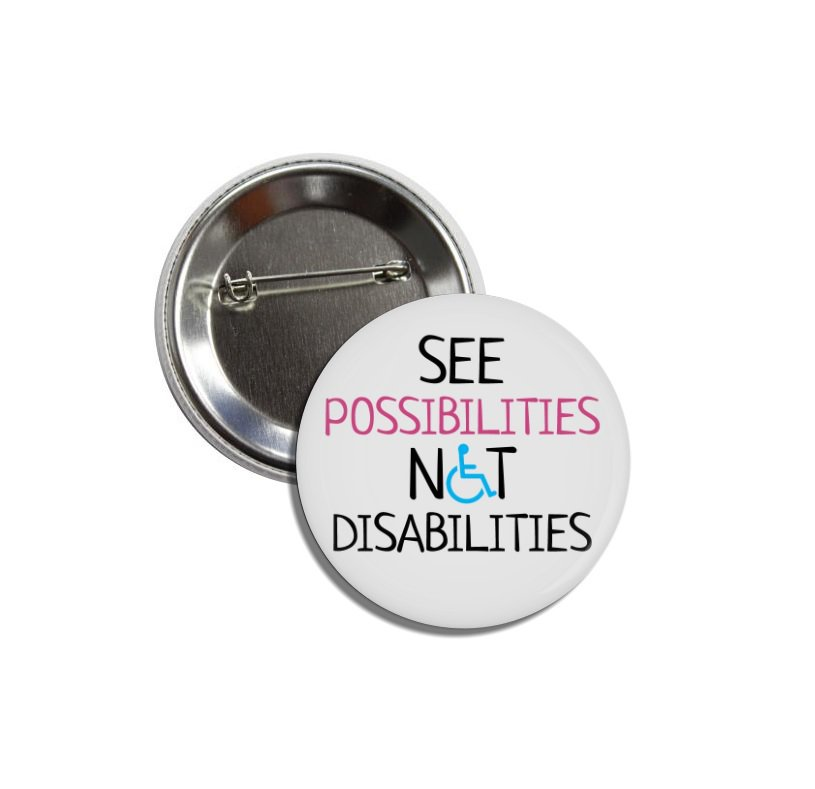 See Possibilities Not Disabilities buttons (25mm, badges, pinbacks)
