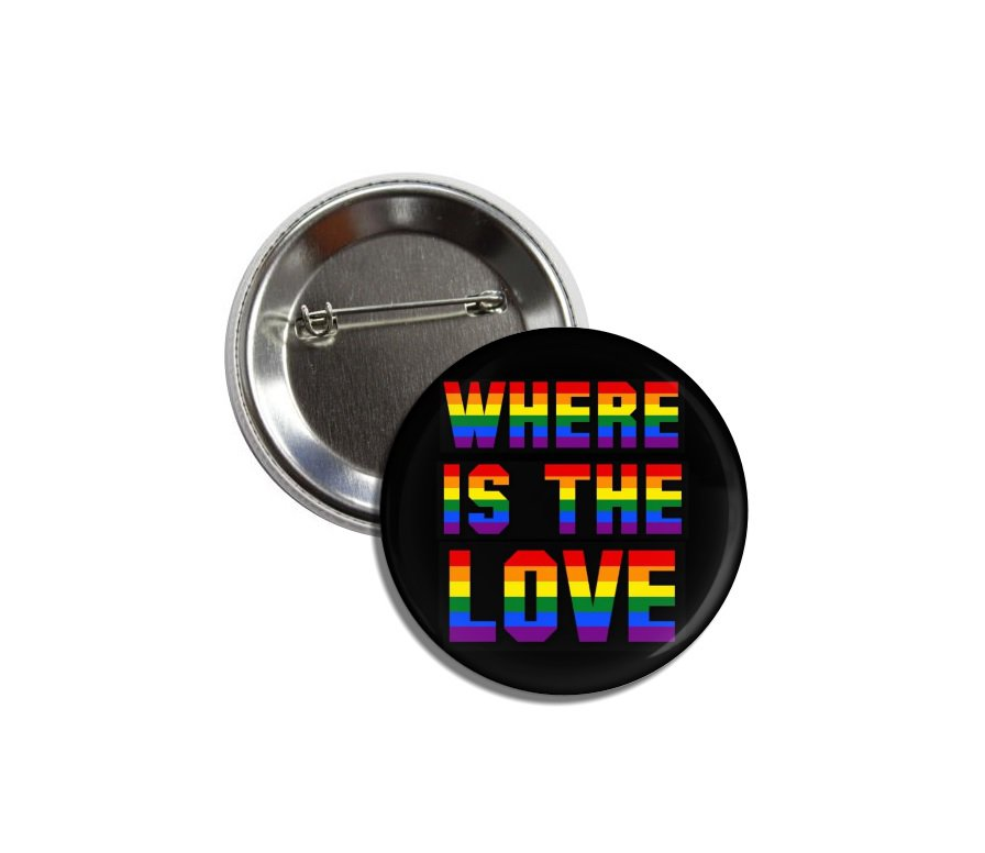Where Is The Love button! (25mm, badges, pins, gay pride)