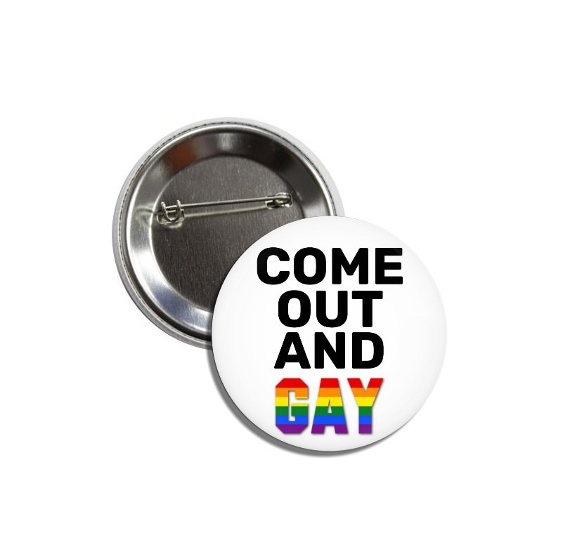 Come Out And Gay button! (25mm, badges, pins, gay pride)