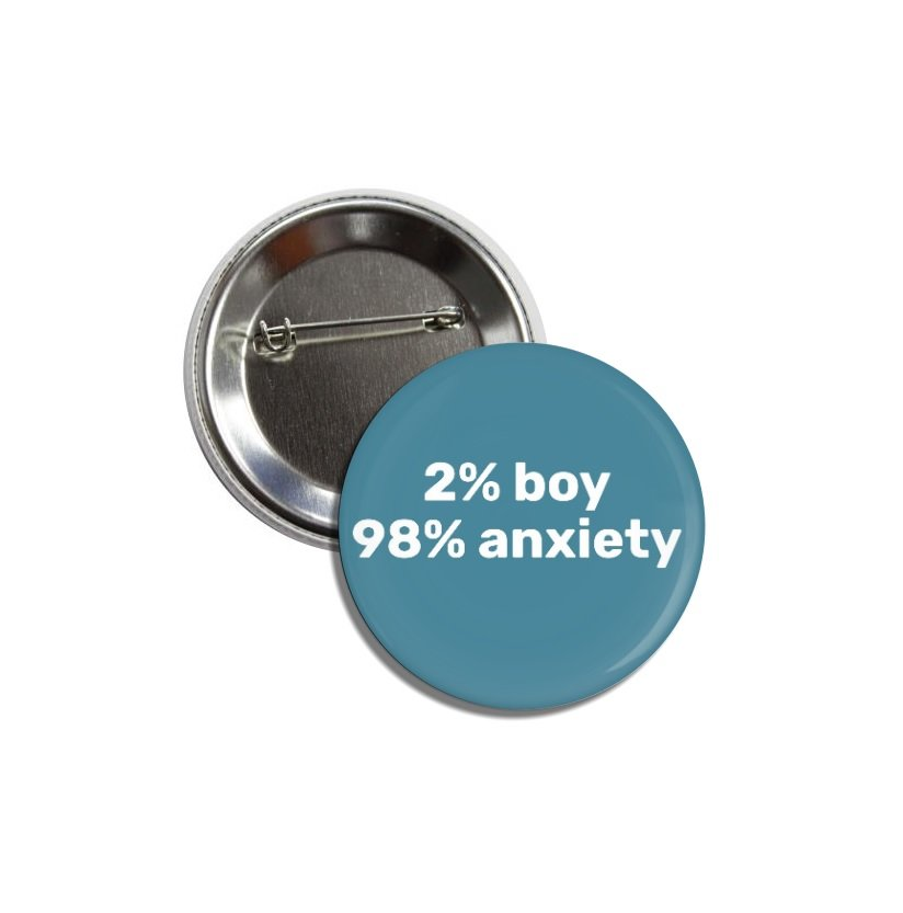 2% Boy 98% Anxiety button (25mm, badges, pinbacks)