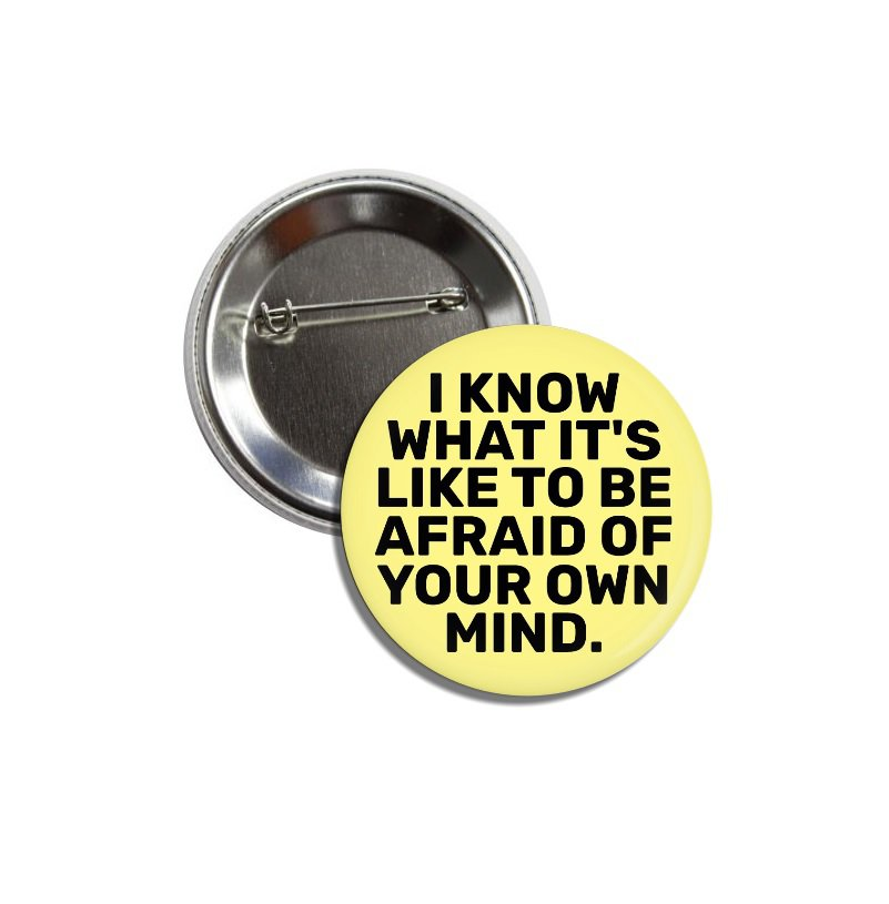 I Know What Is Like To Be Afraid button (25mm, badges, pinbacks)