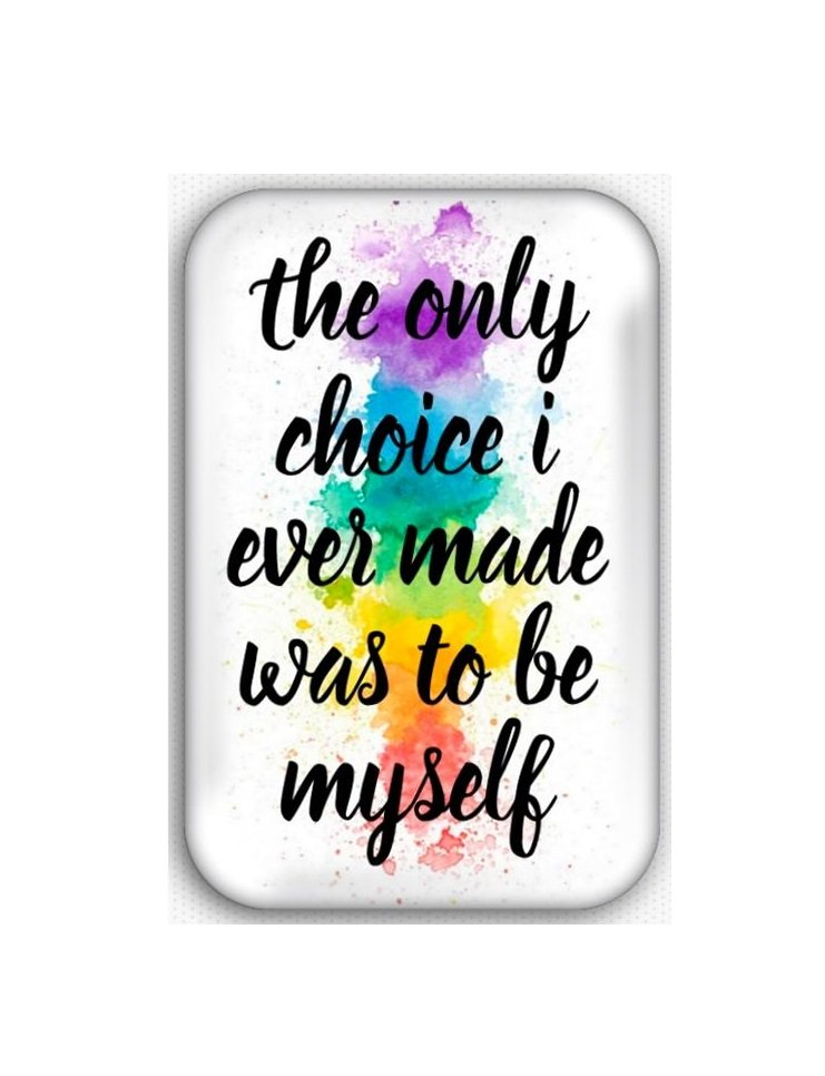 The Only Choice I Made Was To Be Myself Refrigerator Magnet (44x68mm, gay pride)