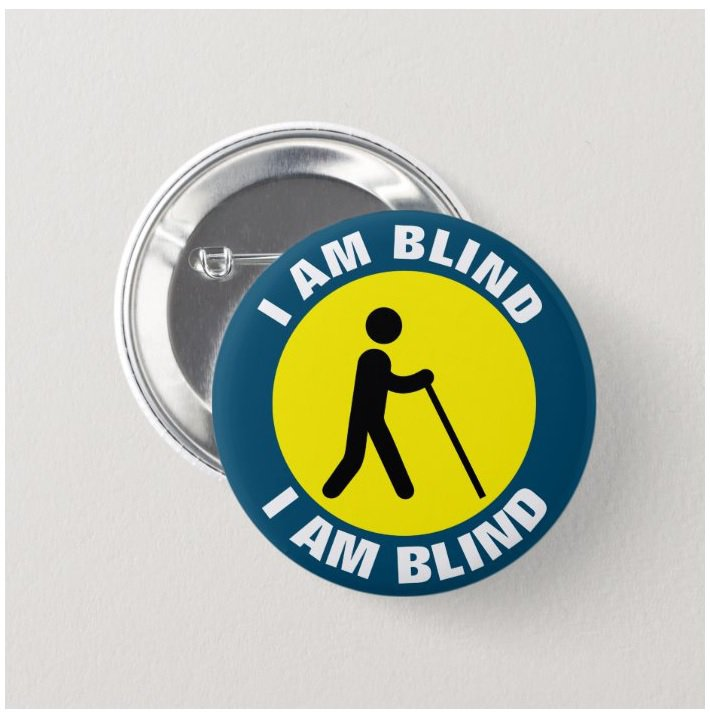 I Am Blind button (badges, pins, medical alert)
