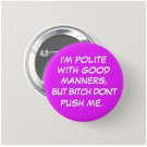 I'm polite with good manners but... button (25mm, badges, pins, feminist)