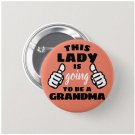 This Lady Is Going To Be A Grandma button (25mm, badges, pinbacks, baby shower, gender reveal)