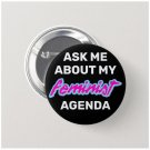 Ask me about my Feminist Agenda Button (25mm, badges, pins, girl power, smash patriarchy)