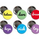 6 x Inspirational, Motivational buttons (1 inch,badges,pinbacks,pins,quotes)