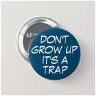 Don't Grow Up It's A Trap button (25mm, badges, pinbacks, quotes, memes, funny)