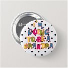 I Am Going To Be A Grandpa button! (badges, pins, pinbacks, baby shower, gender reveal)
