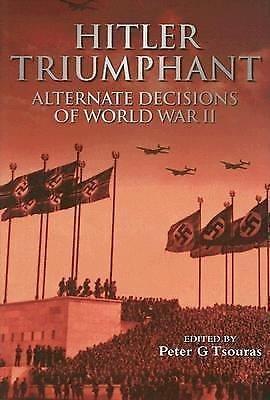 Hitler Triumphant : Alternate Decisions of World War II (2006, Hardcover)